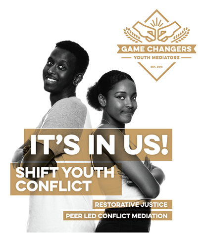 GameChangers - It's in us. Shift Youth Conflict. Restorative Justice - Peer Mediation