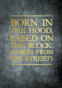 Born in the Hood, Raised on the Block. Stories from the Streets.