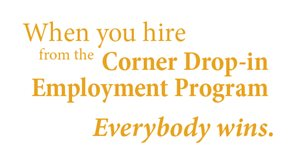 When you hire from the Corner Drop-in Employment Program, everybody wins.